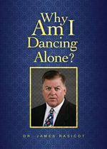 Why Am I Dancing Alone? - Dr James Rasicot