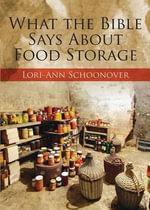 What the Bible Says about Food Storage - Lori-Ann Schoonover
