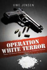 Operation White Terror : From the Danish Parliament to an American Prison - Uwe Jensen