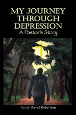My Journey Through Depression : A Pastor's Story - Pastor David Robinson