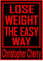 Lose Weight The Easy Way - Christopher Cherry