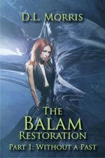The Balam Restoration : Part 1: Without a Past - D. L. Morris