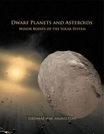 Dwarf Planets and Asteroids : Minor Bodies of the Solar System - Thomas Wm Hamilton