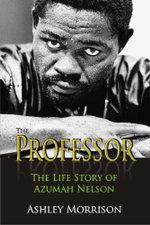 The Professor : The Life Story of Azumah Nelson - Ashley Morrison