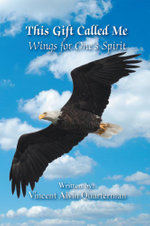 This Gift Called Me : Wings for One's Spirit - Vincent Alvin Quarterman
