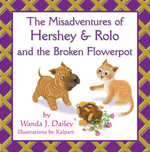 The Misadventures of Hershey & Rolo and the Broken Flowerpot - Wanda J. Dailey