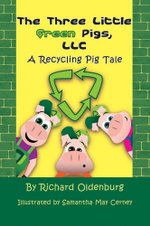 The Three Little Green Pigs, LLC : A Recycling Pig Tale - Richard Oldenburg