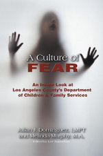 A Culture of Fear : An Inside Look at Los Angeles County's Department of Children & Family Services - LMFT, Julian J. Dominguez