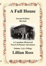 A Full House : A Canadian Historical Novel of Pioneer Adventure - Lillian Ross