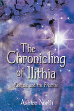 The Chronicling of Ilithia - Ashlee North