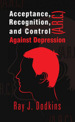 Acceptance, Recognition, and Control (A.R.C.) Against Depression - Ray J. Dodkins