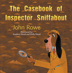 The Casebook of Inspector Sniffabout - John Rowe