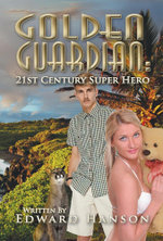 Golden Guardian : 21st Century Super Hero - Edward Hanson