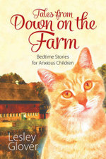 Tales from Down on the Farm : Bedtime Stories for Anxious Children - Lesley Glover