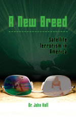A New Breed : Satellite Terrorism in America - Dr John Hall