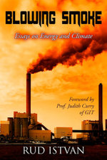 Blowing Smoke : Essays on Energy and Climate - Rud Istvan