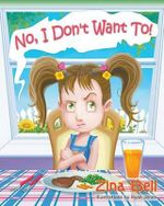 No, I Don't Want To! - Zina Bell