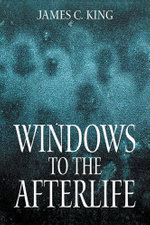 Windows to the Afterlife - James C. King