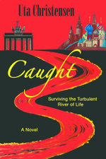 Caught : Surviving the Turbulent River of Life - Uta Christensen