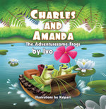 Charles and Amanda : The Adventuresome Frogs -  Ivo