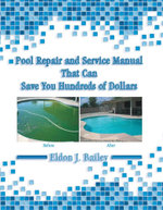 Pool Repair and Service Manual That Can Save You Hundreds of Dollars - Eldon J. Bailey