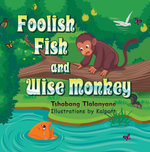 Foolish Fish and Wise Monkey - Tshabang Tlalanyane