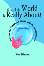What This World Is Really About! Because the Confusion Starts with the Fundamentals - Ken Minton
