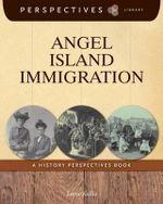 Angel Island Immigration : A History Perspectives Book - Jamie Kallio