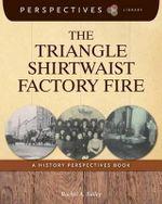 The Triangle Shirtwaist Factory Fire : A History Perspectives Book - Rachel A Bailey
