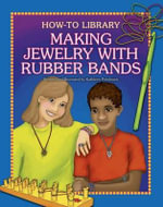 Making Jewelry with Rubber Bands - Kathleen Petelinsek