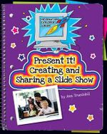 Present It! Creating and Sharing a Slide Show - Ann Truesdell