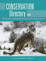 Conservation Directory 2015 : The Guide to Worldwide Environmental Organizations - Arlander C. Brown