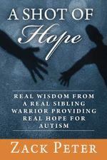 A Shot of Hope : Real Wisdom from a Real Sibling Warrior Providing Real Hope for Autism - Zack Peter