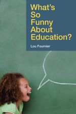 What's So Funny About Education? - Lou Fournier