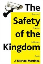 The Safety of the Kingdom : Government Responses to Subversive Threats - J. Michael Martinez