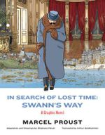 In Search of Lost Time: Swann's Way : A Graphic Novel - Marcel Proust