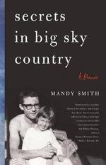 Secrets in Big Sky Country : A Memoir - Mandy Smith