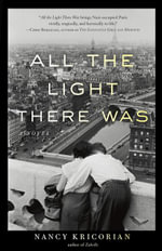 All the Light There Was : A Novel - Nancy Kricorian