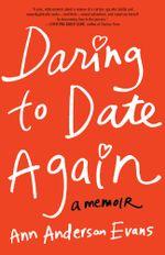 Daring to Date Again : A Memoir - Ann Anderson Evans