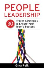People Leadership : 30 Proven Strategies to Ensure Your Team's Success - Gina Folk