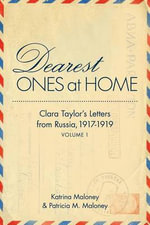 Dearest Ones at Home : Clara Taylor S Letters from Russia, 1917-1919