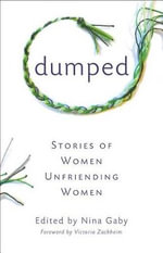 Dumped : Stories of Women Unfriending Women