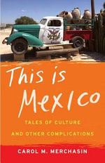 This Is Mexico : Tales of Culture and Other Complications - American Bar Association