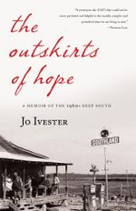 The Outskirts of Hope : A Memoir of the 1960s Deep South - Jo Ivester