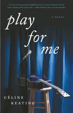 Play for Me : A Novel - Celine Keating