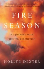 Fire Season : A Novel - Hollye Dexter