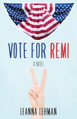 Vote for Remi : A Novel - Leanna Lehman