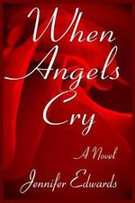 When Angels Cry - Jennifer Edwards