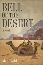 Bell of the Desert : A Novel - Alan Gold