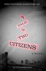 A Tale of Two Citizens - Elyce Wakerman